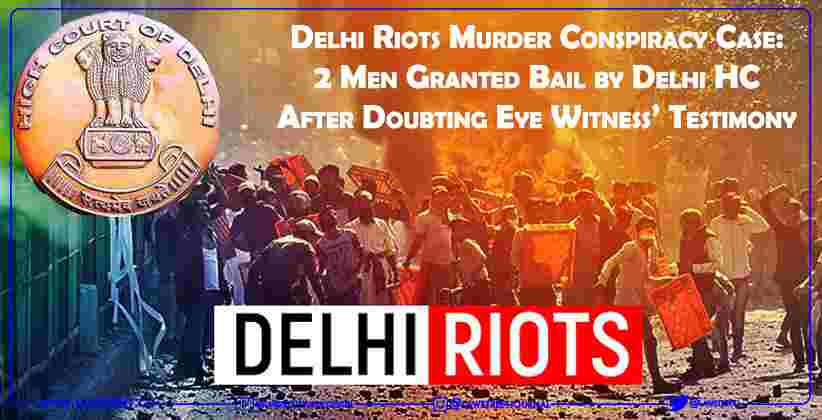 Delhi Riots Murder Conspiracy Case: 2 Men Granted Bail by Delhi HC After Doubting Eye Witness' Testimony