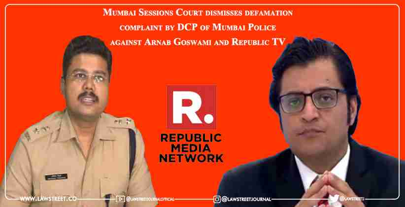 Mumbai Sessions Court dismisses defamation complaint by DCP of Mumbai Police against Arnab Goswami and Republic TV [READ ORDER]