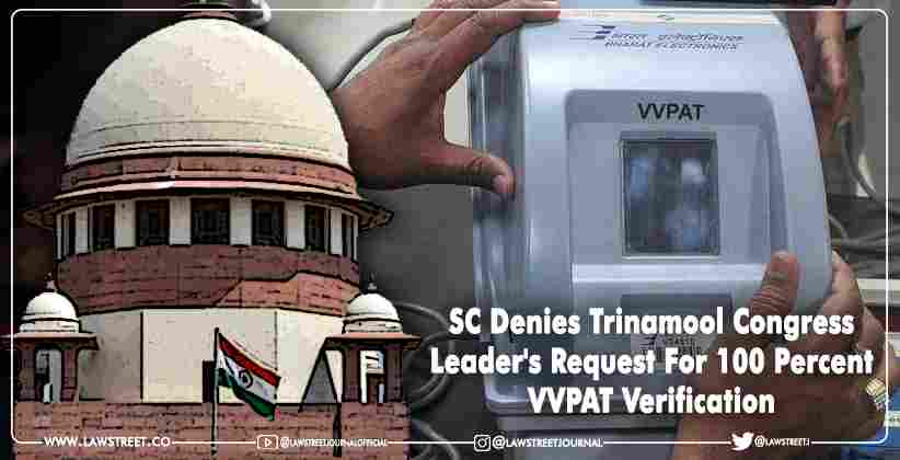 Supreme Court denies Trinamool Congress leader's request for 100 percent VVPAT verification