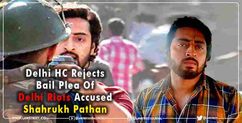 Delhi High Court Rejects Bail Plea of Delhi Riots Accused Shahrukh Pathan