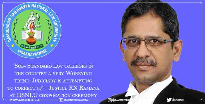 'Sub- Standard law colleges in the country a very Worrying trend. Judiciary is attempting to correct it'—Justice RN Ramana at DSNLU convocation ceremony