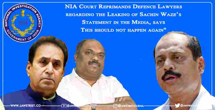 "NIA Court Reprimands Defence Lawyers regarding the Leaking of Sachin Waze's Statement in the Media, says ""This should not happen again"""