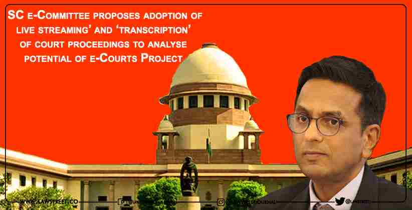 SC e-Committee proposes adoption of 'live streaming' and 'transcription' of court proceedings to analyse potential of e-Courts Project