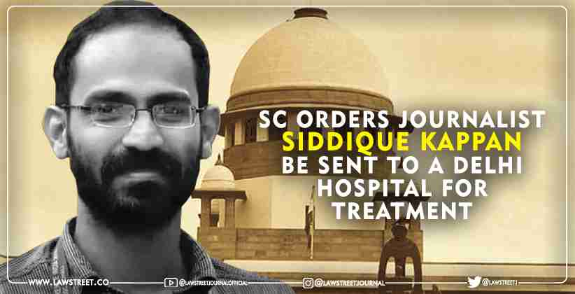 Supreme Court orders journalist Siddique Kappan be sent to a Delhi hospital for treatment