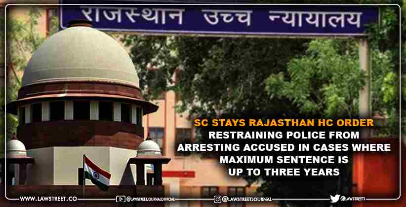 Supreme Court stays Rajasthan High Court order restraining Police from Arresting Accused in Cases where Maximum Sentence is up to three years