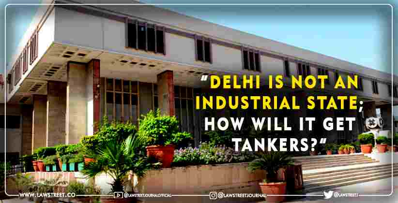 """Delhi is not an industrial state; how will it get tankers?"": Delhi High Court asks Centre on Oxygen supply"