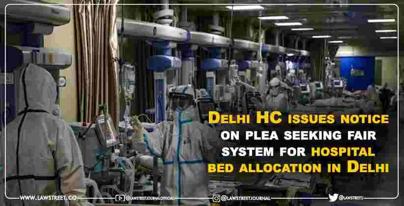 Delhi High Court issues notice on plea seeking fair system for hospital bed allocation in Delhi