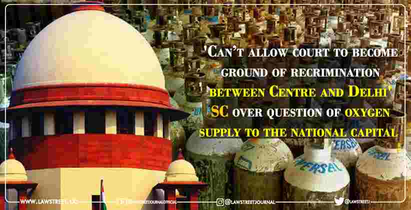 'Can't allow court to become ground of recrimination between Centre and Delhi': Supreme Court over question of oxygen supply to the national capital