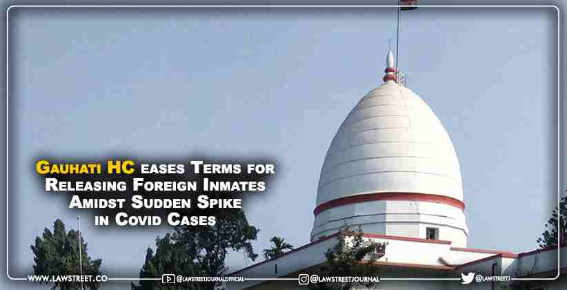 Gauhati HC eases Terms for Releasing Foreign Inmates Amidst Sudden Spike in Covid Cases