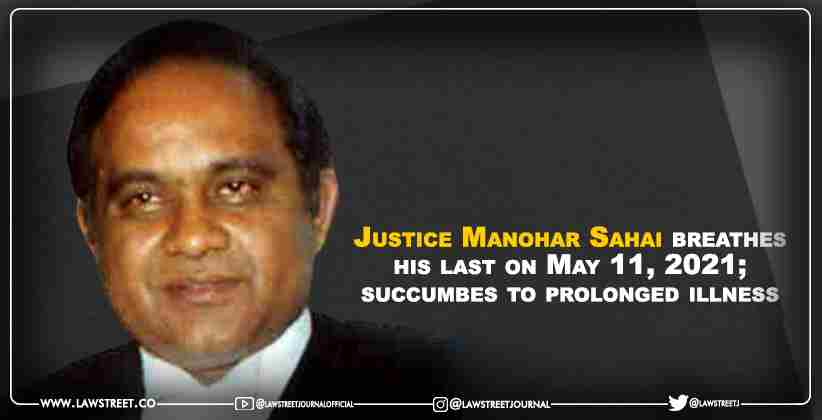 Justice Manohar Sahai breathes his last on May 11, 2021; succumbes to prolonged illness