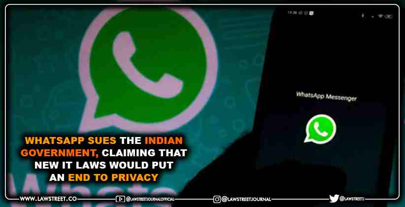 WhatsApp sues the Indian government, claiming that new IT laws would put an end to privacy