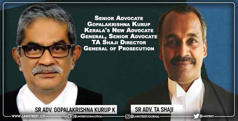 Senior Advocate Gopalakrishna Kurup Kerala's New Advocate General, Senior Advocate TA Shaji Director General of Prosecution
