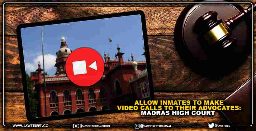 Allow Inmates to Make Video Calls to their Advocates: Madras High Court [READ ORDER]
