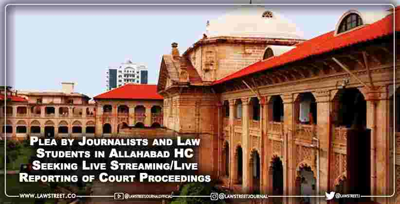 Plea by Journalists and Law Students in Allahabad HC Seeking Live Streaming/Live Reporting of Court Proceedings