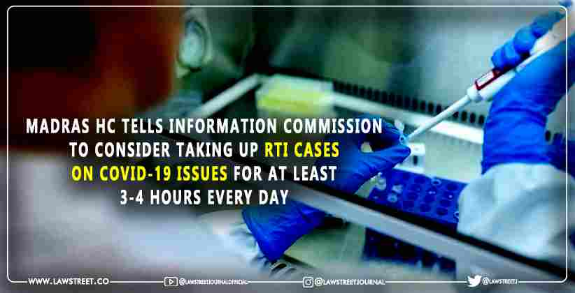 Madras High Court tells information commission to consider taking up RTI cases on COVID-19 issues for at least 3-4 hours every day [READ ORDER]