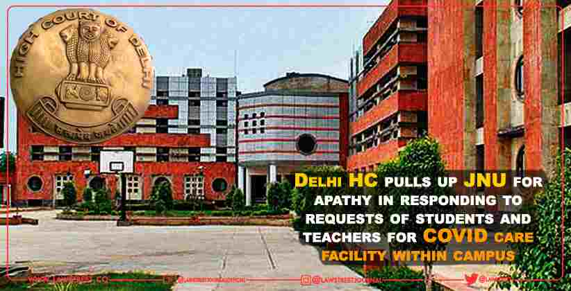 Delhi HC pulls up JNU for apathy in responding to requests of students and teachers for COVID care facility within campus [READ ORDER]