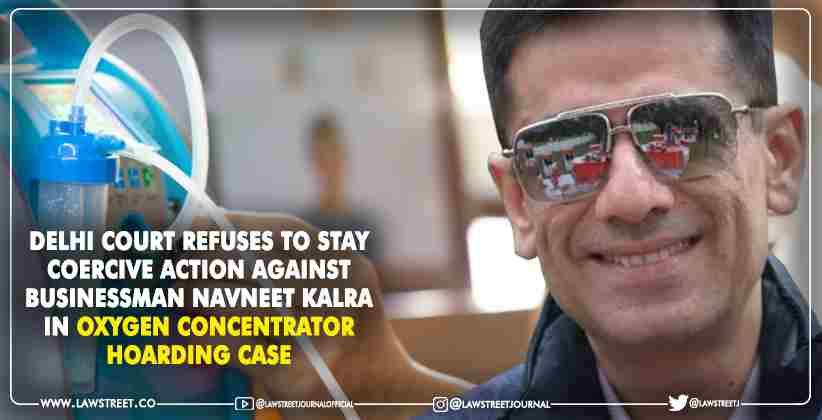 Delhi Court Refuses to Stay Coercive Action Against Businessman Navneet Kalra