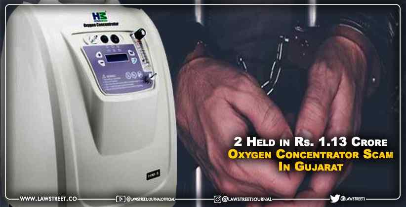 2 Held in Rs. 1.13 Crore Oxygen Concentrator Scam In Gujarat
