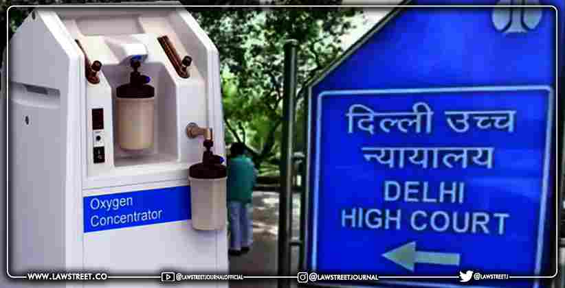 Delhi High Court Reserves Order in Plea Challenging Levy of IGST on Import  of Oxygen Concentration as a Gift for Personal use
