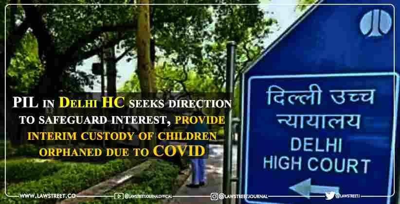 PIL in Delhi HC seeks direction to safeguard interest, provide interim custody of children orphaned due to COVID