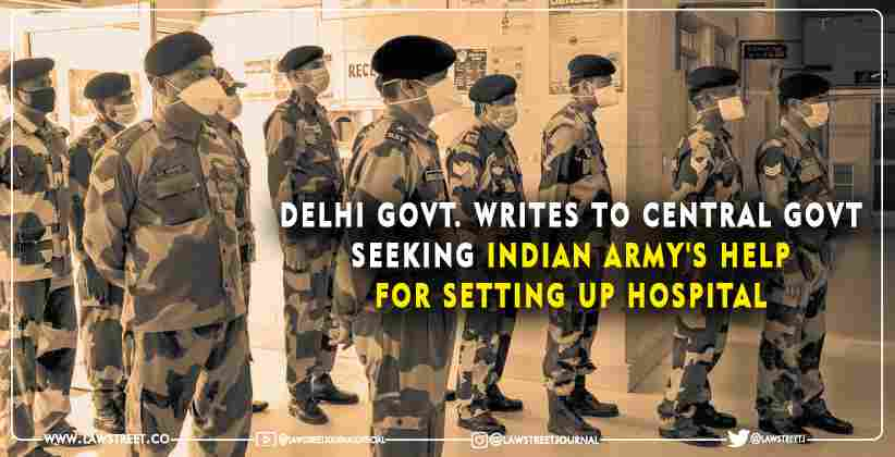 Delhi Govt. writes to Central government seeking Indian Army's help for setting up hospital