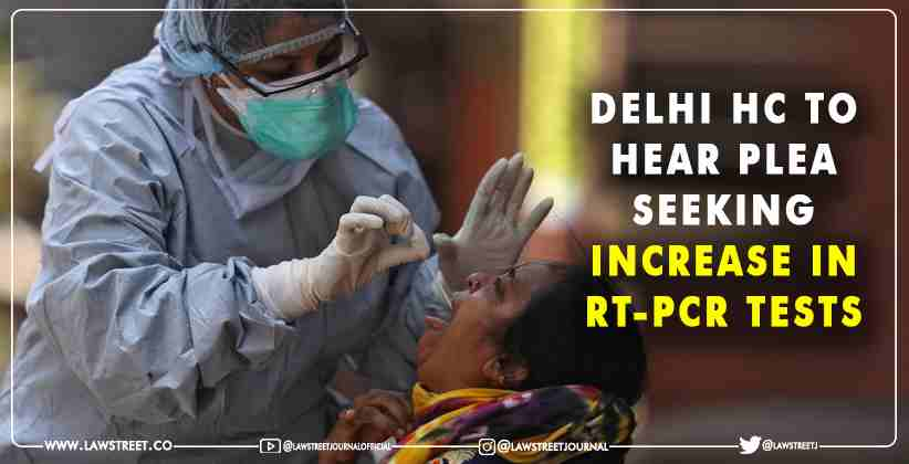 Delhi High Court to hear plea seeking increase in RT-PCR Tests