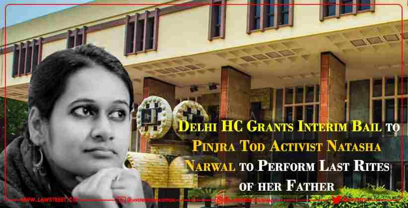 Delhi High Court Grants Interim Bail to Pinjra Tod Activist Natasha Narwal to Perform Last Rites of her Father