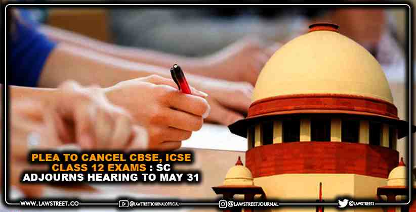 Plea to Cancel CBSE, ICSE Class 12 Exams : Supreme Court Adjourns Hearing to May 31