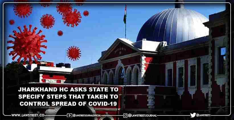 Jharkhand HC Asks State to Specify Steps that taken to Control Spread of Covid-19