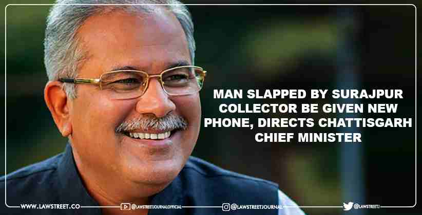 Man slapped by Surajpur Collector be given new phone, directs Chattisgarh Chief Minister