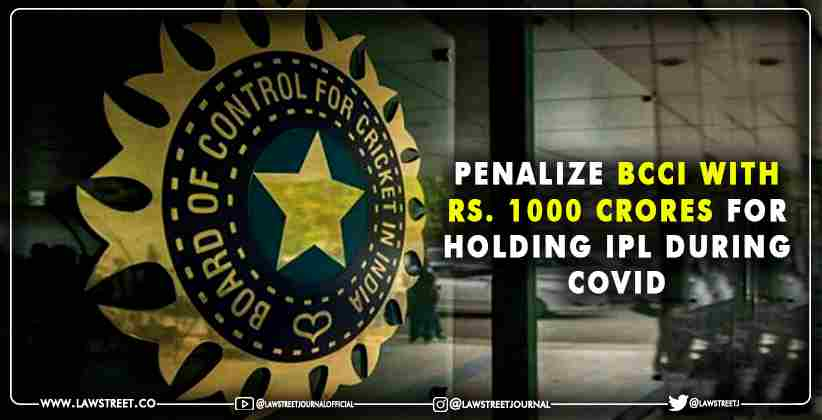 Penalize BCCI for Holding IPL During COVID