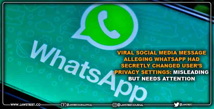 Viral Social Media Message Alleging WhatsApp Had Secretly Changed User's Privacy Settings: Misleading but Needs Attention