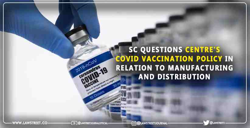 Supreme Court questions Centre's COVID vaccination policy in relation to manufacturing and distribution