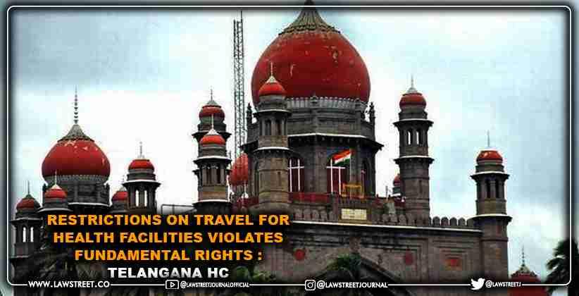 Restrictions on travel for health facilities violates fundamental rights : Telangana HC