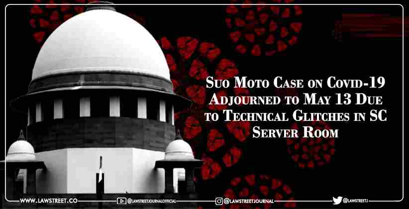 Suo Moto Case on Covid-19 Adjourned to May 13 Due to Technical Glitches in SC Server Room