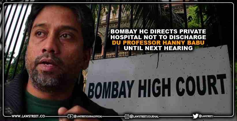 Bombay HC Directs Private Hospital not to Discharge DU Professor Hanny Babu Until Next Hearing [READ ORDER]