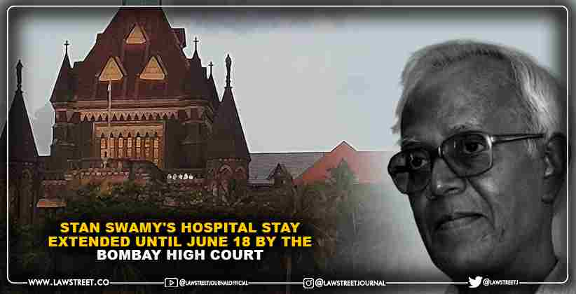 Stan Swamy's hospital stay extended until June 18 by the Bombay High Court