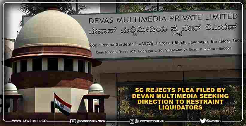 Supreme Court Rejects plea filed by Devan Multimedia seeking direction to restraint liquidators