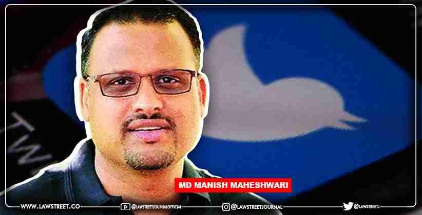 In a Ghaziabad FIR, the Karnataka High Court protects Twitter India MD Manish Maheshwari from UP police coercion