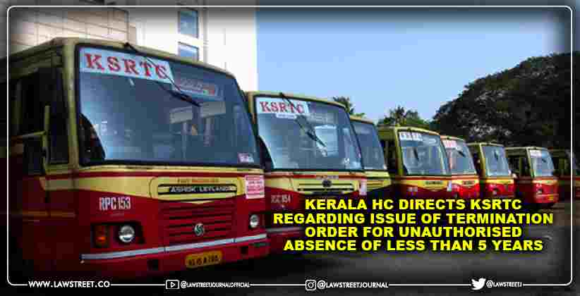 Kerala High Court directs KSRTC regarding issue of termination order for unauthorised absence of less than 5 years