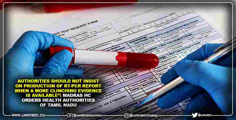 """""""Authorities should not insist on production of RT-PCR report when a more clinching evidence is available"""": Madras HC orders Health Authorities of Tamil Nadu"""