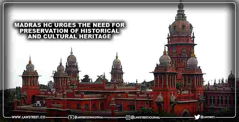 Madras High Court urges the need for preservation of historical and cultural heritage