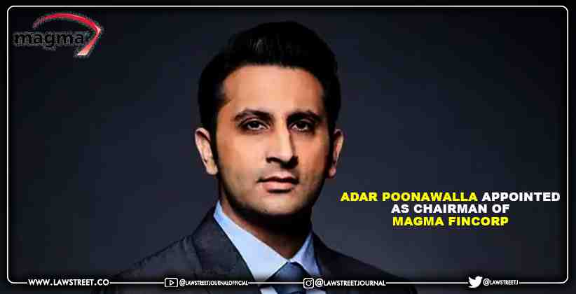 Adar Poonawalla Appointed as Chairman of Magma Fincorp