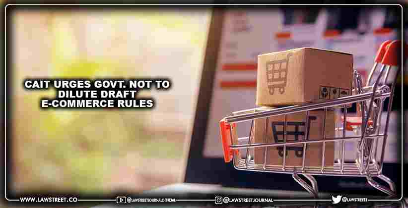 CAIT urges govt. not to dilute draft e-commerce rules