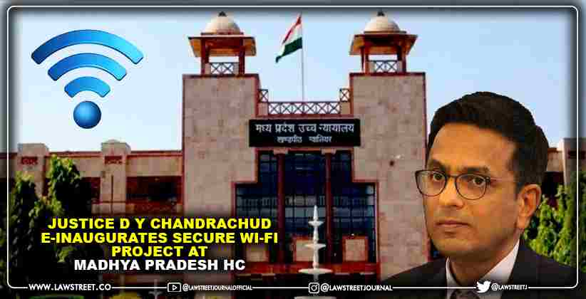 Justice D Y Chandrachud e-inaugurates secure Wi-Fi project at Madhya Pradesh High Court [READ PRESS RELEASE]