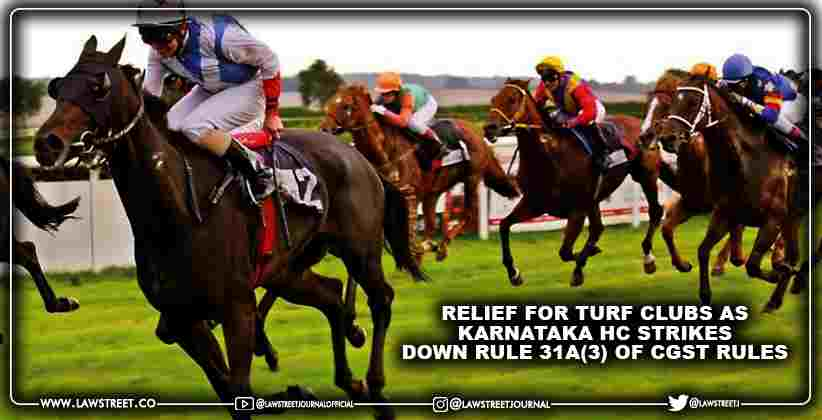 Relief for Turf Clubs as Karnataka High Court Strikes Down Rule 31A(3) of CGST Rules