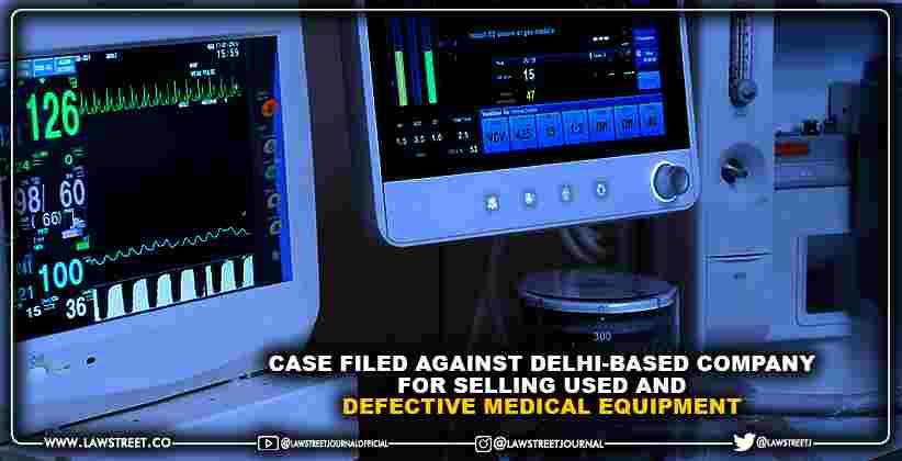 Case filed against Delhi-based company for selling used and defective medical equipment