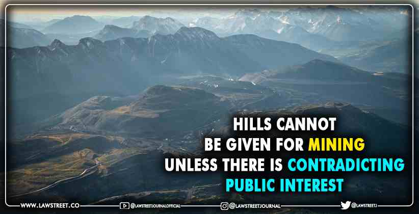 Hills cannot be given for mining unless there is contradicting public interest