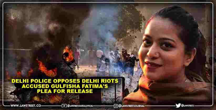 Delhi Police Opposes Delhi Riots Accused Gulfisha Fatima's Plea for Release