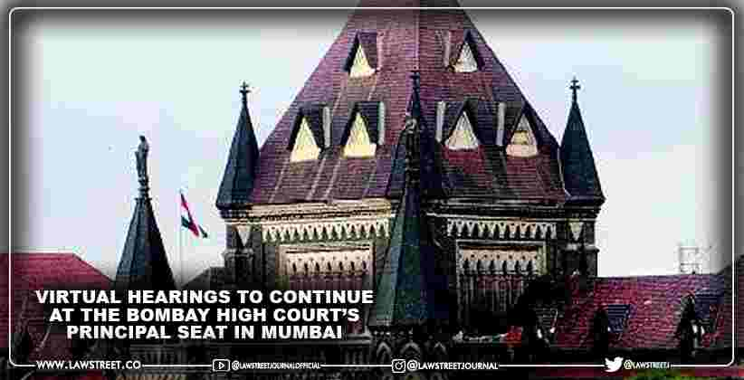 Virtual Hearings to Continue at the Bombay High Court's Principal Seat in Mumbai
